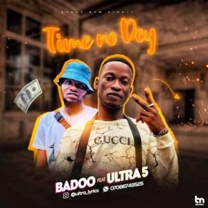 Badoo - Time No Dey (Feat. Ultra 5)